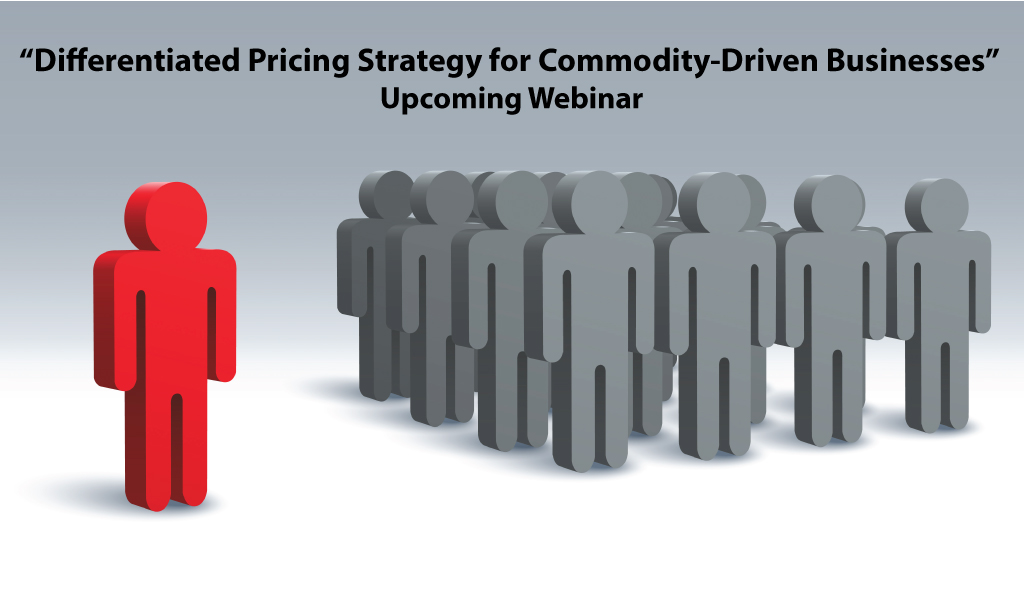 Webinar: Differentiated Pricing Strategy for Commodity-Driven Businesses March 7, 2017 at 11:30 am EST